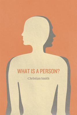 What Is a Person? By Smith, Christian