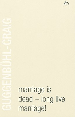 Marriage Is Dead - Long Live Marriage! By Guggenbuhl-Craig, Adolf