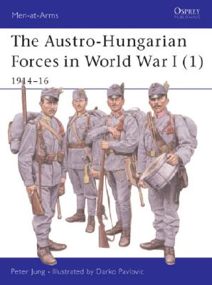Austro Hungarian Forces in World War I By Jung, Peter